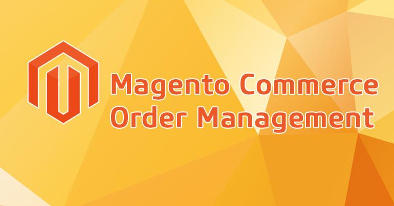 Magento Commerce Order Management