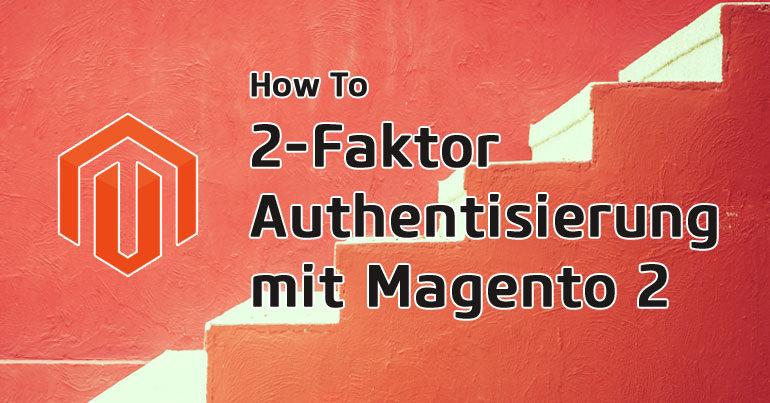 Teaser 2-Faktor Authentisierung mit Magento 2